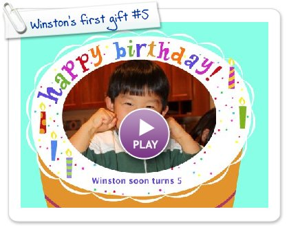 Click to play this Smilebox greeting: Winston's first gift #5