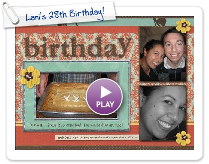 Click to play this Smilebox scrapbook: Lani's 28th Birthday!
