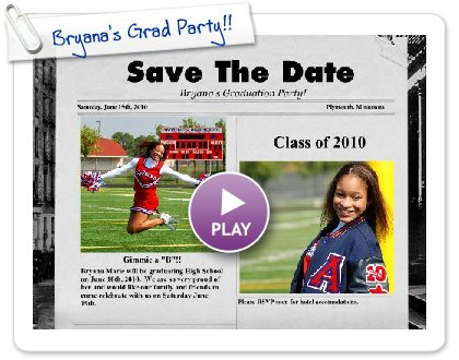 Click to play this Smilebox greeting: Bryana's Grad Party!!