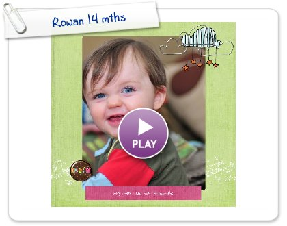 Click to play this Smilebox scrapbook: Rowan 14 mths