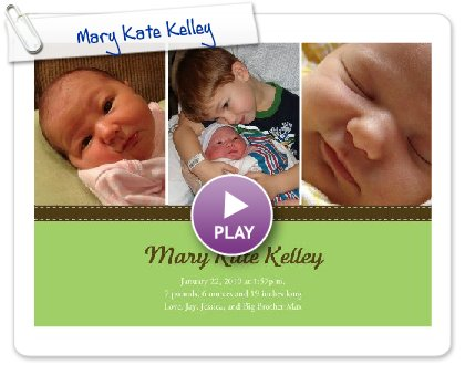 Click to play this Smilebox greeting: Mary Kate Kelley