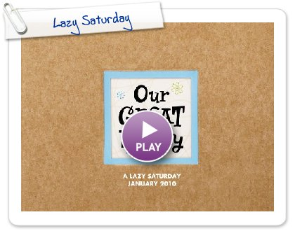 Click to play this Smilebox scrapbook: Lazy Saturday