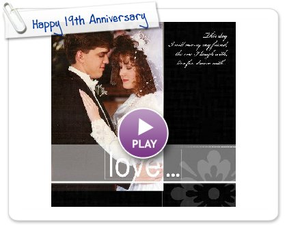 Click to play this Smilebox photobook: Happy 19th Anniversary