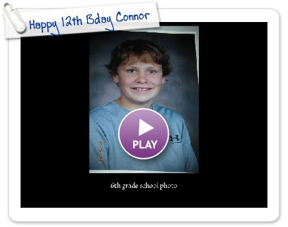 Click to play this Smilebox slideshow: Happy 12th Bday Connor