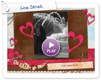 Click to play this Smilebox slideshow: Love Struck