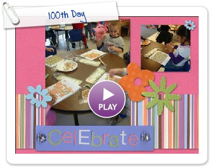 Click to play this Smilebox scrapbook: 100th Day