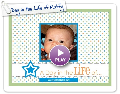Click to play this Smilebox scrapbook: Day in the Life of Raffy