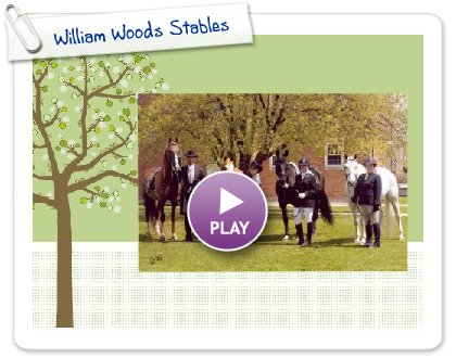 Click to play this Smilebox greeting: William Woods Stables