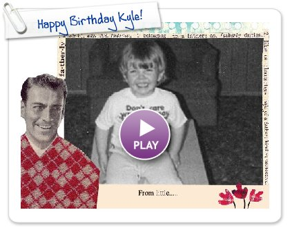 Click to play this Smilebox greeting: Happy Birthday Kyle!