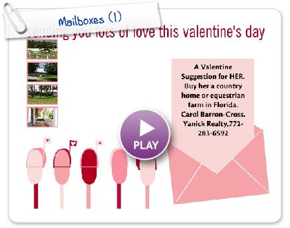 Click to play this Smilebox greeting: Mailboxes with a suggestion.  Happy Valentines Day!