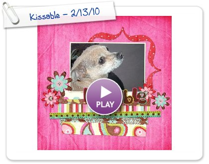 Click to play this Smilebox scrapbook: Kissable - 2/13/10
