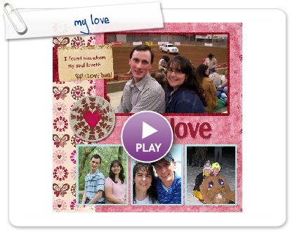 Click to play this Smilebox scrap pages: my love