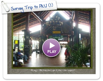 Click to play this Smilebox slideshow: Survey Trip to PKU
