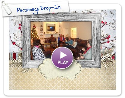 Click to play this Smilebox slideshow: Parsonage Drop-In