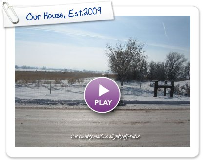 Click to play this Smilebox slideshow: Our House, Est.2009