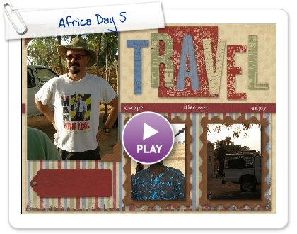 Click to play this Smilebox scrapbook: Africa Day 5