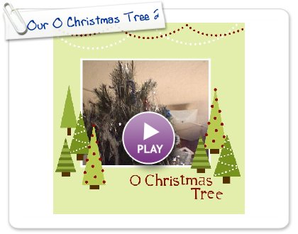 Click to play this Smilebox scrapbook: Our O Christmas Tree 2009