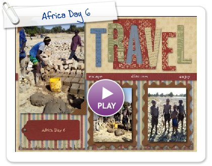 Click to play this Smilebox scrapbook: Africa Day 6