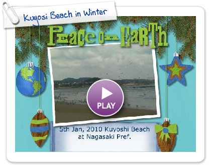 Click to play this Smilebox greeting: Kuyosi Beach in Winter