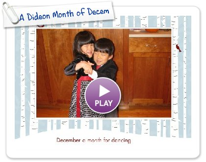 Click to play this Smilebox slideshow: A Dideon Month of December