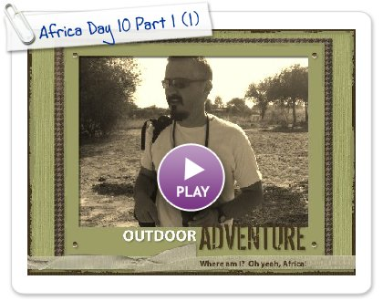 Click to play this Smilebox scrapbook: Africa Day 10 Part 1