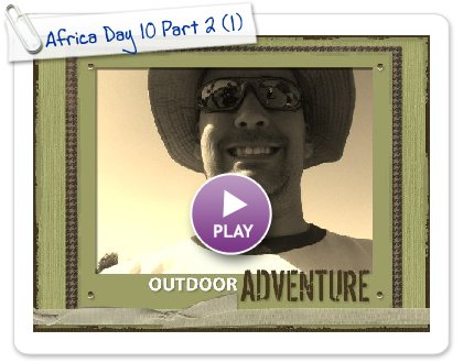 Click to play this Smilebox scrapbook: Africa Day 10 Part 2