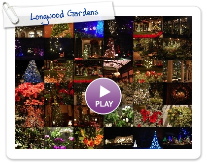 Click to play this Smilebox slideshow: Longwood Gardens