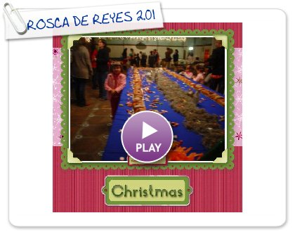 Click to play this Smilebox scrapbook: ROSCA DE REYES 2.010