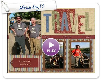 Click to play this Smilebox scrapbook: Africa day 13