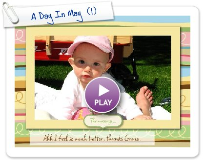 Click to play this Smilebox slideshow: A Day In May