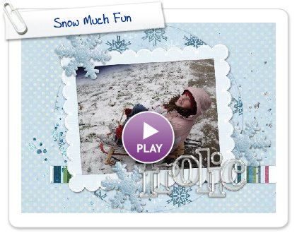 Click to play this Smilebox scrapbook: Snow Much Fun