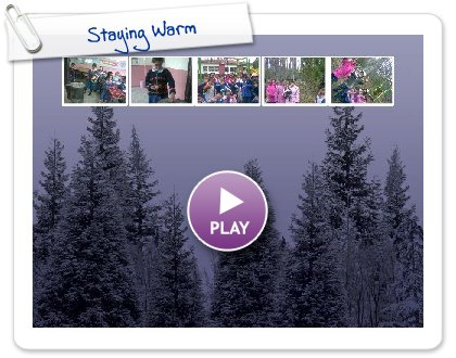 Click to play this Smilebox slideshow: Staying Warm
