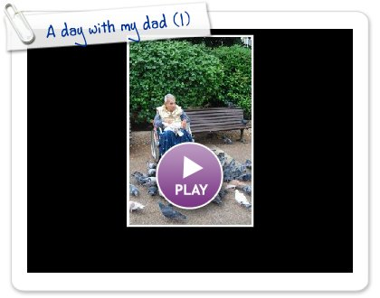 Click to play this Smilebox slideshow: A day with my dad