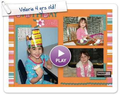 Click to play this Smilebox scrapbook: Valerie 4 yrs old!