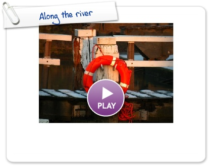 Click to play this Smilebox slideshow: Along the river