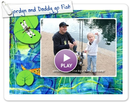 Click to play this Smilebox slideshow: jordyn and Daddy go Fish