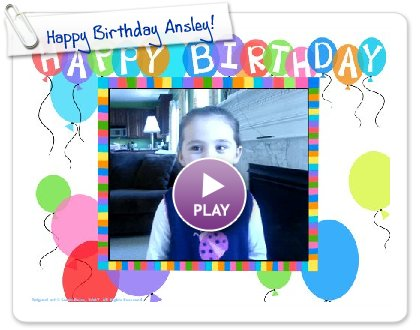 Click to play this Smilebox greeting: Happy Birthday Ansley!