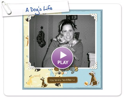Click to play this Smilebox scrapbook: A Dog's Life