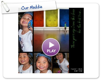 Click to play this Smilebox collage: Our Maddie