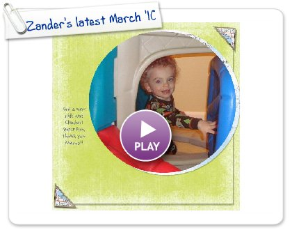Click to play this Smilebox scrapbook: Zander's latest March '10