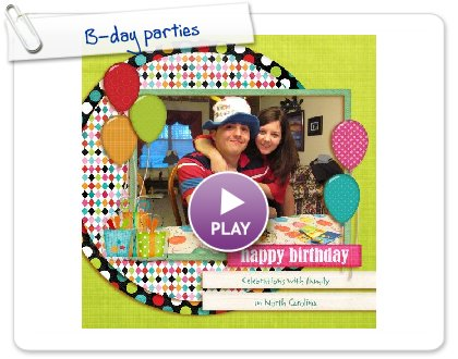 Click to play this Smilebox scrapbook: B-day parties