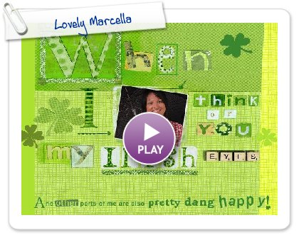 Click to play this Smilebox greeting: Lovely Marcella