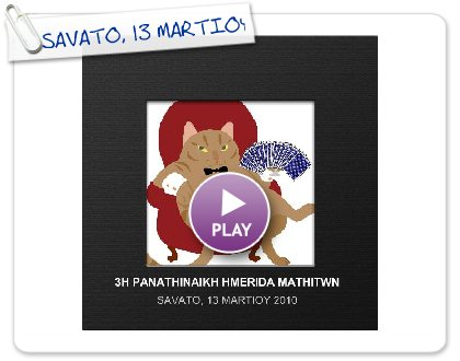 Click to play this Smilebox photobook: SAVATO, 13 MARTIOY 2010