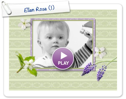 Click to play this Smilebox greeting: Ellen Rose