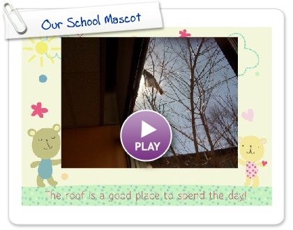 Click to play this Smilebox greeting: Our School Mascot