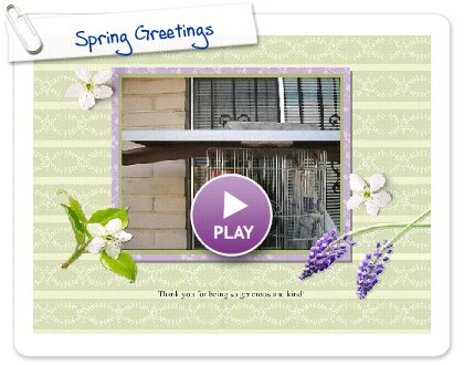 Click to play this Smilebox greeting: Spring Greetings