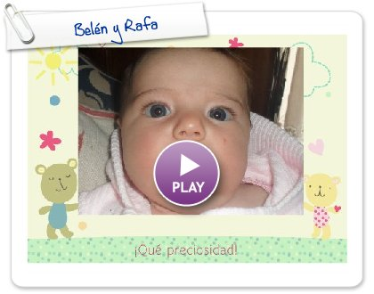 Click to play this Smilebox greeting: Belén y Rafa