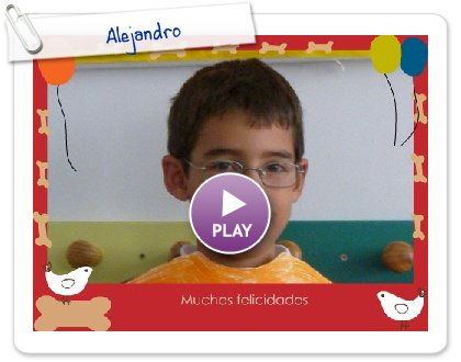 Click to play this Smilebox greeting: Alejandro