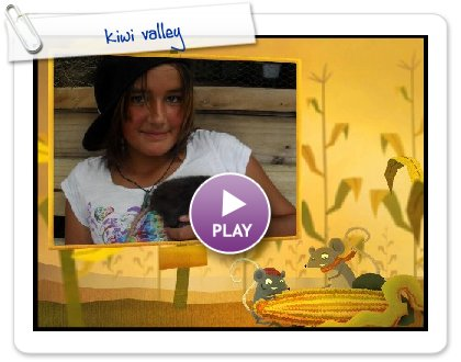Click to play this Smilebox slideshow: kiwi valley
