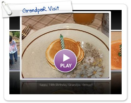 Click to play this Smilebox slideshow: GrandpaR Visit